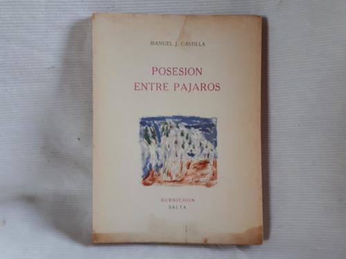 Imagen 1 de 10 de Posesion Entre Pajaros Manuel J Castilla 1º Ed Burnichon