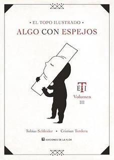 El Topo Ilustrado Algo Con Los Espejos - Schleider, Turdera