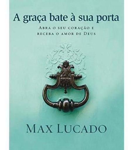 Livro - A Graça Bate À Sua Porta - Max Lucado