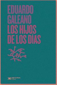 Los Hijos De Los Días - Eduardo Galeano
