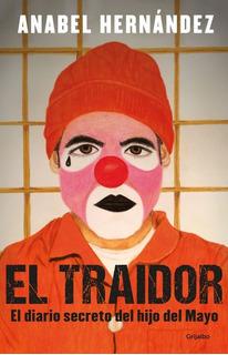 El Traidor. Anabel Hernández. Grijalbo. Envio Gratis