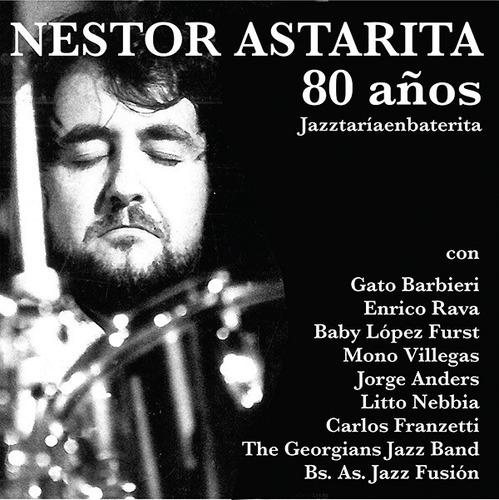 Néstor Astarita - 80 Años Jazztaríaenbaterita - Cd
