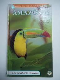 Amazônia, Um Equilíbrio Delicado - Col. Nc