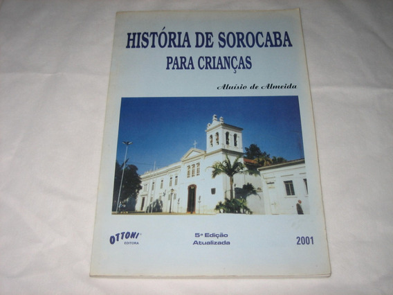 História De Sorocaba P/ Crianças - Aluísio De Almeida - 2001