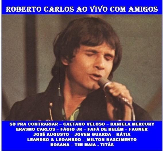 Cd Roberto Carlos Ao Vivo E Amigos Convidados