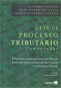 Leis De Processos Tributários Comentadas 9ª Edição 2018