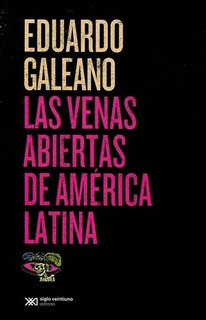 Venas Abiertas De America Latina Las - Galeano Eduardo