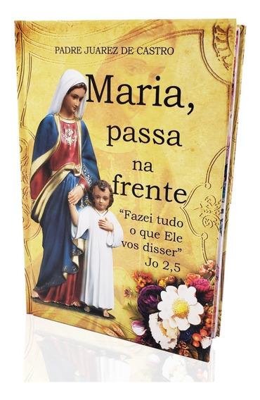 Livro Maria, Passa Na Frente - Padre Juarez - Capa Dura Luxo