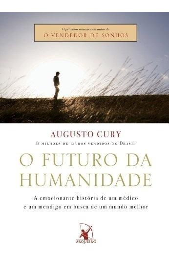 O Futuro Da Humanidade Saga De Um Pensador - Augusto Cury
