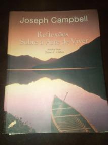 Reflexões Sobre A Arte De Viver De Joseph Campbell #