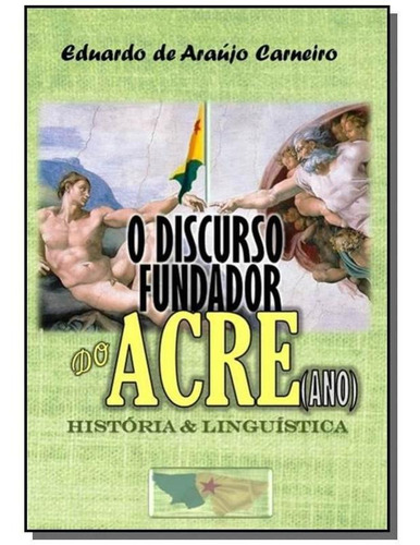 O Discurso Fundador Do Acre(ano):