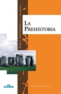 La Prehistoria - Vida Y Costumbres En La Antiguedad - Ana Ma