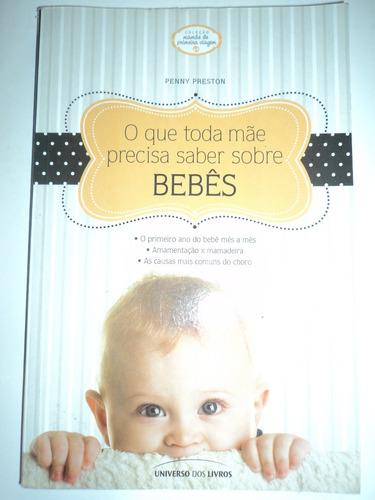 Livro:o Que Toda Mãe Precisa Saber Sobre Bebês:penny Preston
