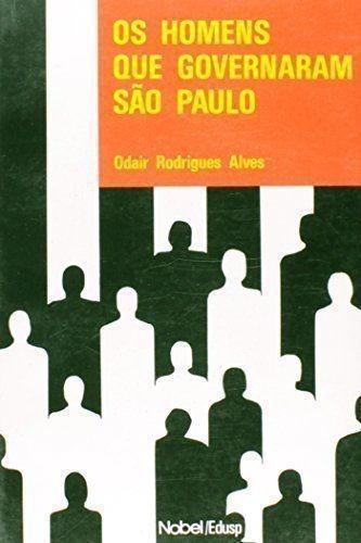 Os Homens Que Governaram São Paulo Odair Rodrigues Alves