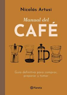 Libro Manual De Café - Nicolás Artusi - Editorial Planeta