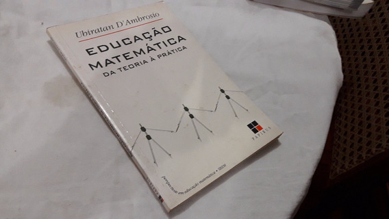 Educação Matemática Da Teoria À Prática Ubiratan D´ambrosio