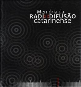 Livro Memória Da Radiodifusão Catarinense Antunes Severo