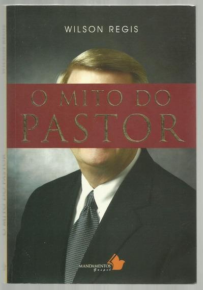 O Mito Do Pastor - Wilson Regis