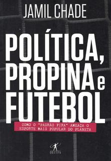 Politica, Propina E Futebol - Como O Padrao Fifa Ameaca O