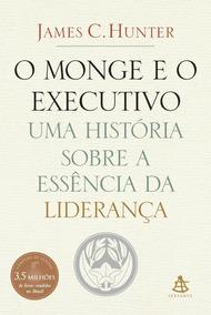 O Monge E O Executivo - Uma História Da Essência Liderança