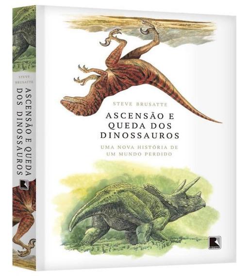 Ascensao E Queda Dos Dinossauros - Uma Nova Historia De Um M