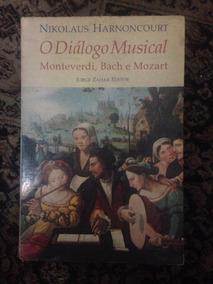 Livro O Diálogo Musical - Monteverdi, Bach E Mozart