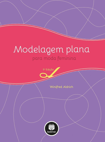 Modelagem Plana - Para Moda Feminina - 5ª Ed. 2014
