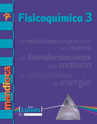 Fisicoquímica 3 Serie Llaves - Editorial Mandioca