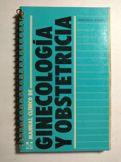 Manual Clínico De Ginecología Y Obstetricia , Gordon M. Stir