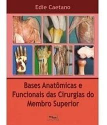 Bases Anatômicas Funcionais Das Cirurgias Do Membro Superior
