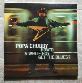Lp Popa Chubby Howd A White Boy Get The Blues? Import Duplo