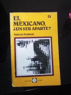 El Mexicano Un Ser Aparte Aniceto Aramoni