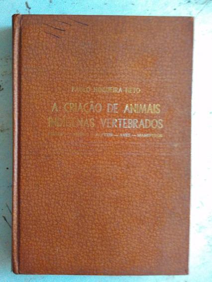 A Criação De Animais Indígenas Vertebrados - Tecnapis 1973