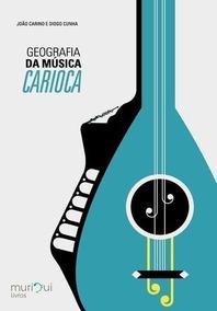 Livro Geografia Da Música Carioca João Carino E Diogo Cunha