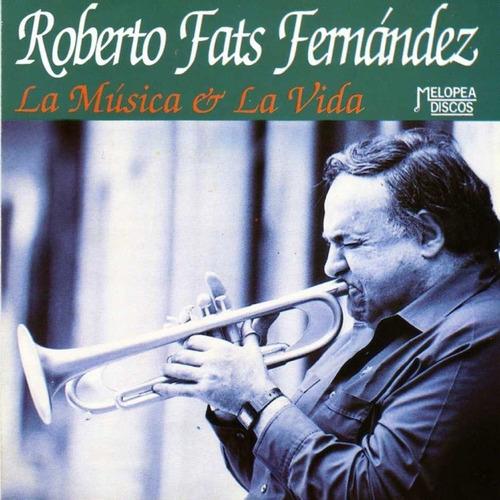 Roberto Fats Fernández - La Música & La Vida - Cd