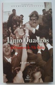 Jânio Quadros O Prometeu De Vila Maria Ricardo Arnt
