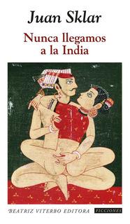 Juan Sklar - Nunca Llegamos A La India