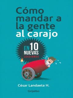 Cómo Mandar A La Gente Al Carajo - César Landaeta / Grijalbo