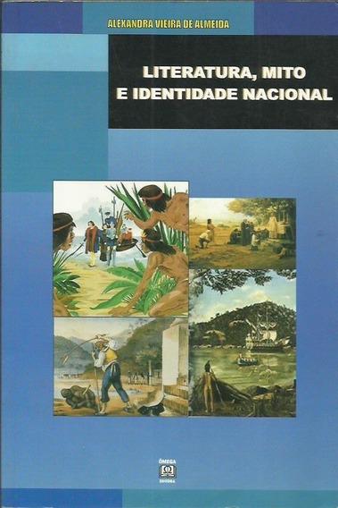Literatura, Mito E Identidade Nacional - Alexandra Vieira