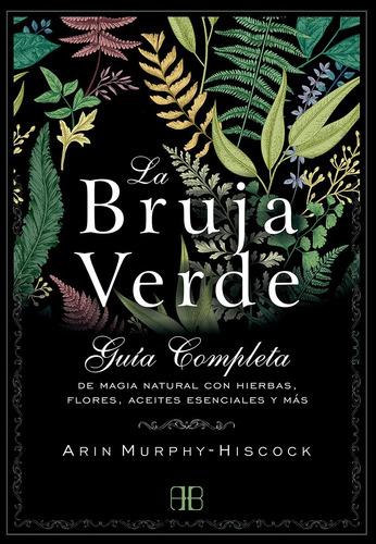 Imagen 1 de 1 de La Bruja Verde Guía Completa De Magia Natural Con Hierbas...