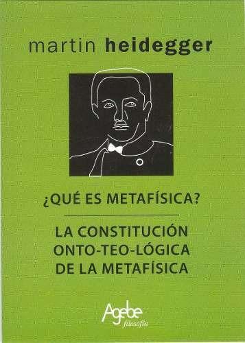 Qué Es Metafísica + Constitución Onto-teo-lógica - Heidegger