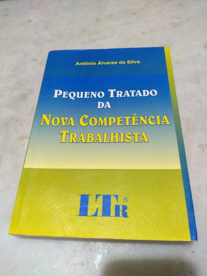 Pequeno Tratado Da Nova Competência Trabalhista Antônio Silv