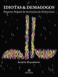 Idiotas E Demagogos: Pequeno Manual De Instruções Da Democra