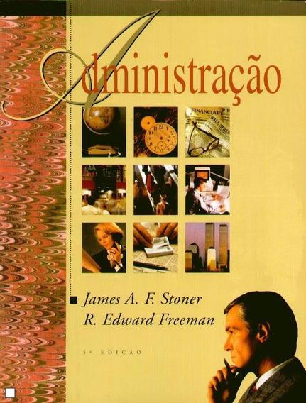 Administração Stoner, James A. F.; Freeman, R. Edward