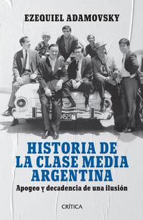 Historia De La Clase Media Argentina De Ezequiel Adamovsky