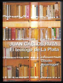 L7384. Juan Carlos Ruta, El Teólogo De La Plata. Mayeregger