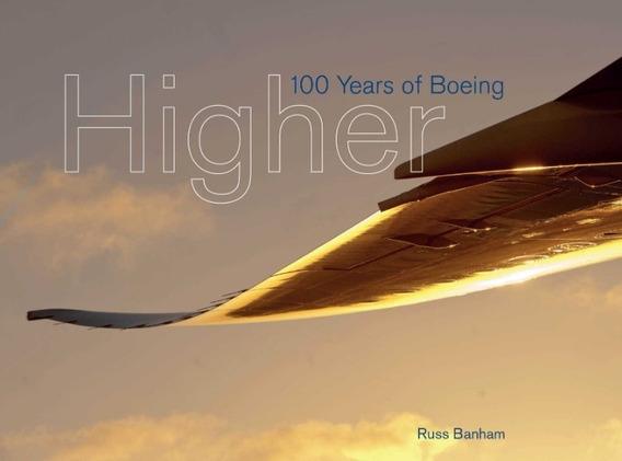 Avião - Livro Higher - 100 Years Of Boeing ( Inglês )