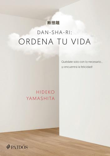 Imagen 1 de 3 de Dan-sha-ri: Ordena Tu Vida De Hideko Yamashita - Paidós