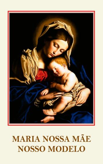 Maria Nossa Mãe Nosso Modelo