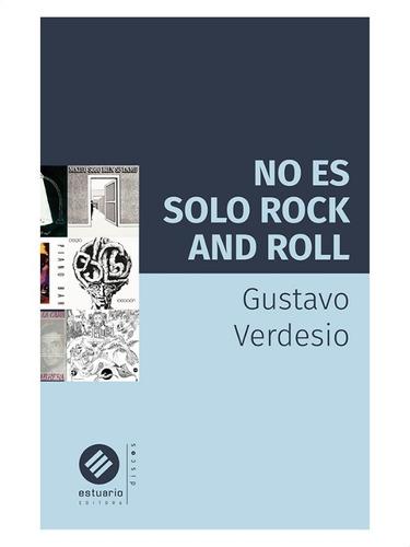 No Es Solo Rock And Roll » Gustavo Verdesio
